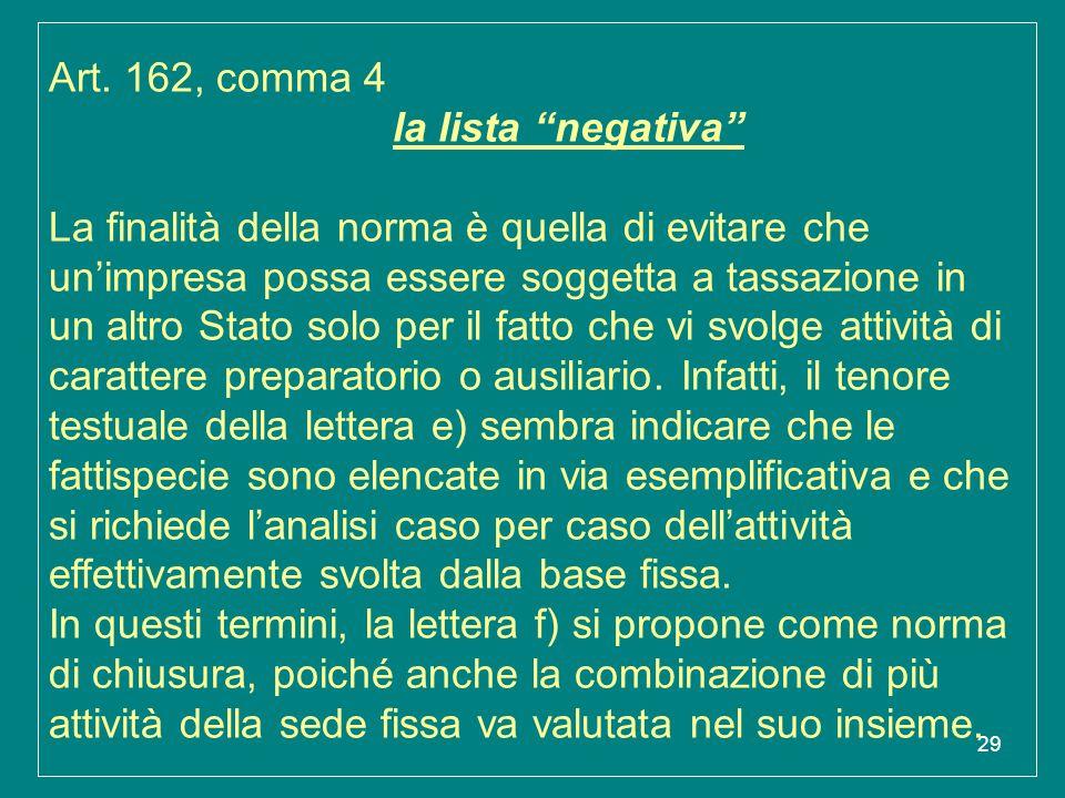 """29 Art. 162, comma 4 la lista """"negativa"""" La finalità della norma è quella di evitare che un'impresa possa essere soggetta a tassazione in un altro Sta"""