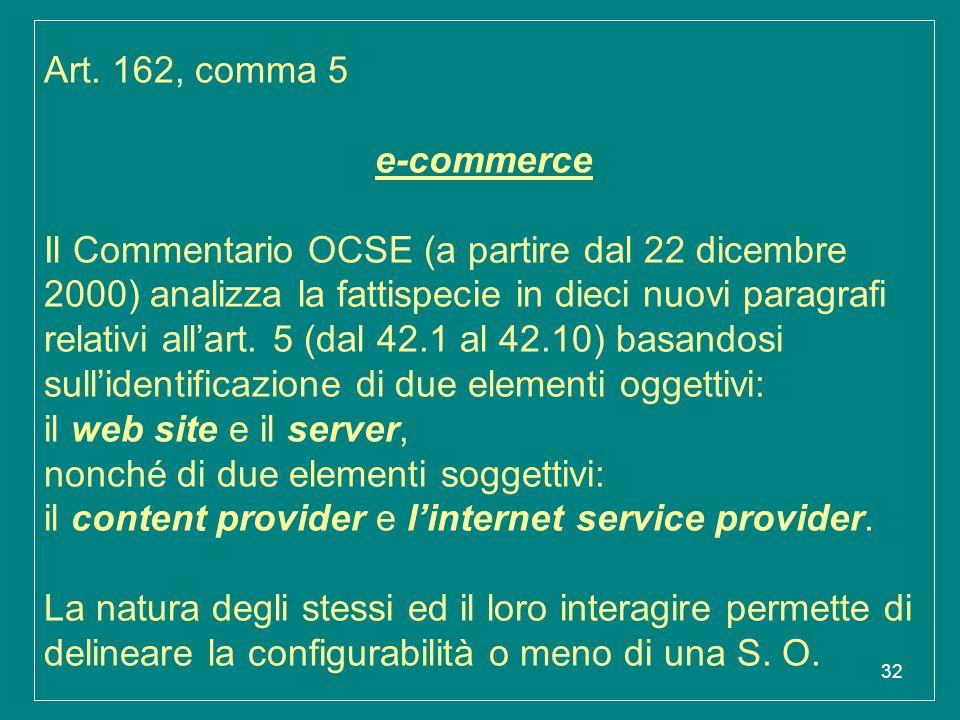 32 Art. 162, comma 5 e-commerce Il Commentario OCSE (a partire dal 22 dicembre 2000) analizza la fattispecie in dieci nuovi paragrafi relativi all'art