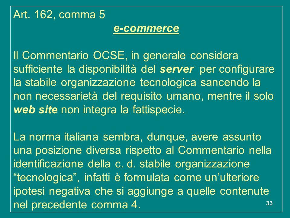 33 Art. 162, comma 5 e-commerce Il Commentario OCSE, in generale considera sufficiente la disponibilità del server per configurare la stabile organizz