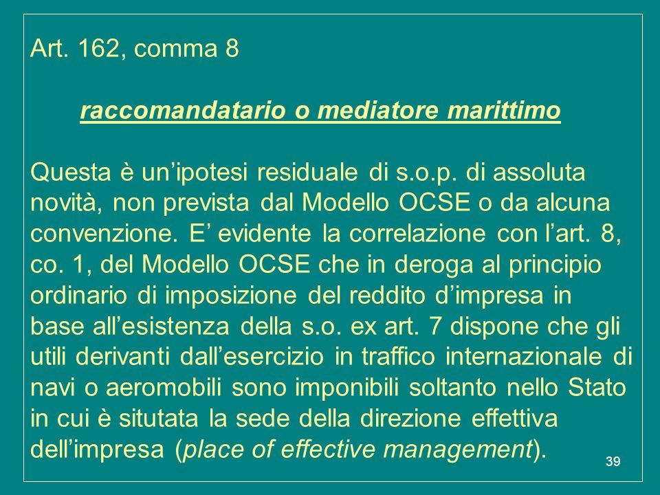 39 Art. 162, comma 8 raccomandatario o mediatore marittimo Questa è un'ipotesi residuale di s.o.p. di assoluta novità, non prevista dal Modello OCSE o