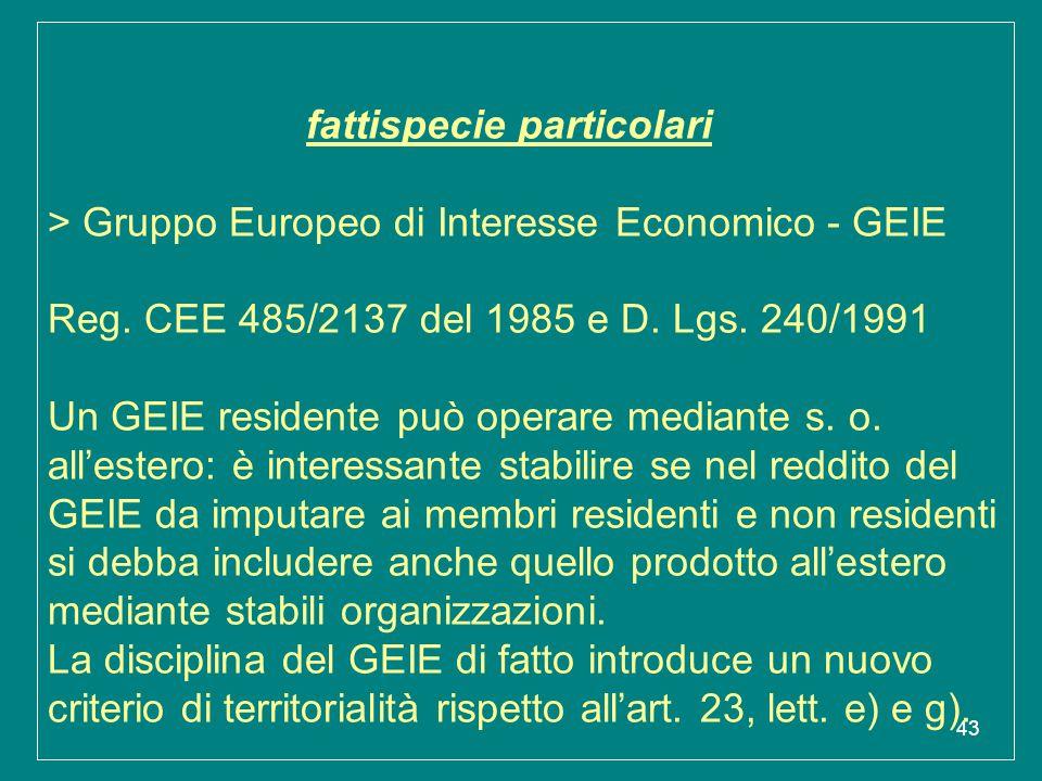 43 fattispecie particolari > Gruppo Europeo di Interesse Economico - GEIE Reg. CEE 485/2137 del 1985 e D. Lgs. 240/1991 Un GEIE residente può operare