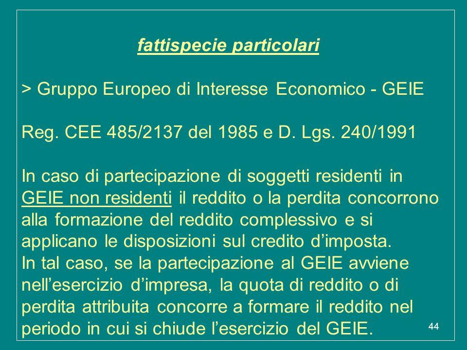 44 fattispecie particolari > Gruppo Europeo di Interesse Economico - GEIE Reg. CEE 485/2137 del 1985 e D. Lgs. 240/1991 In caso di partecipazione di s