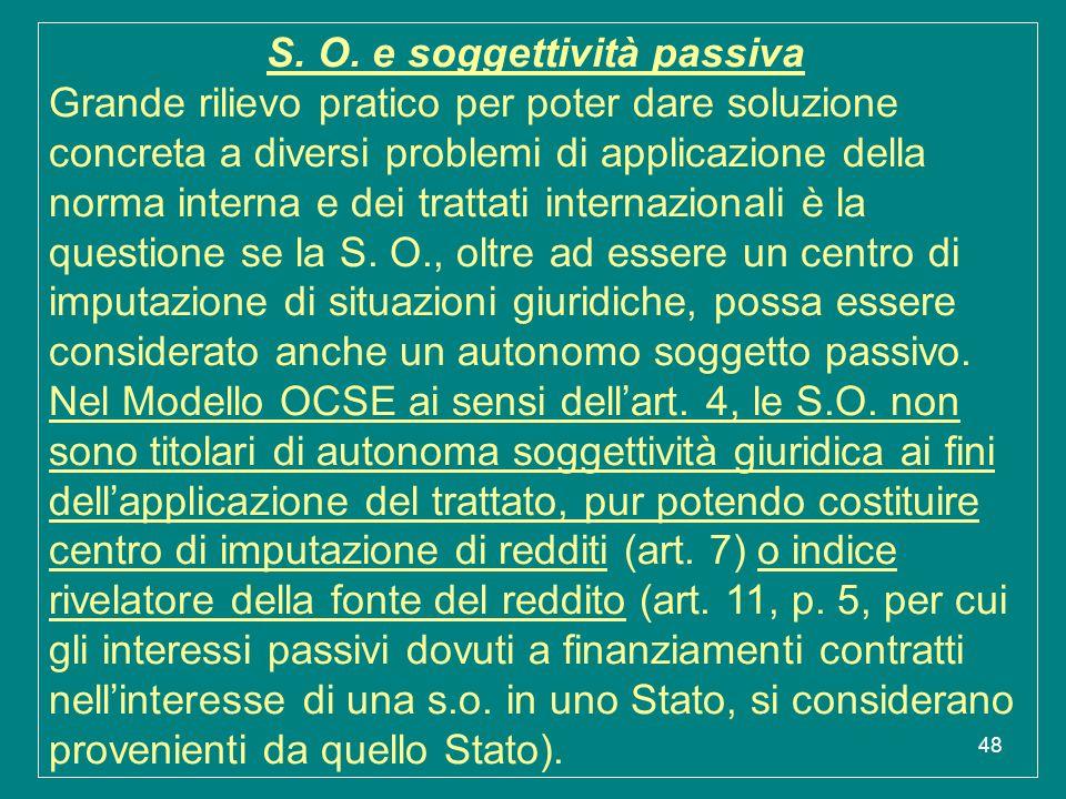48 S. O. e soggettività passiva Grande rilievo pratico per poter dare soluzione concreta a diversi problemi di applicazione della norma interna e dei