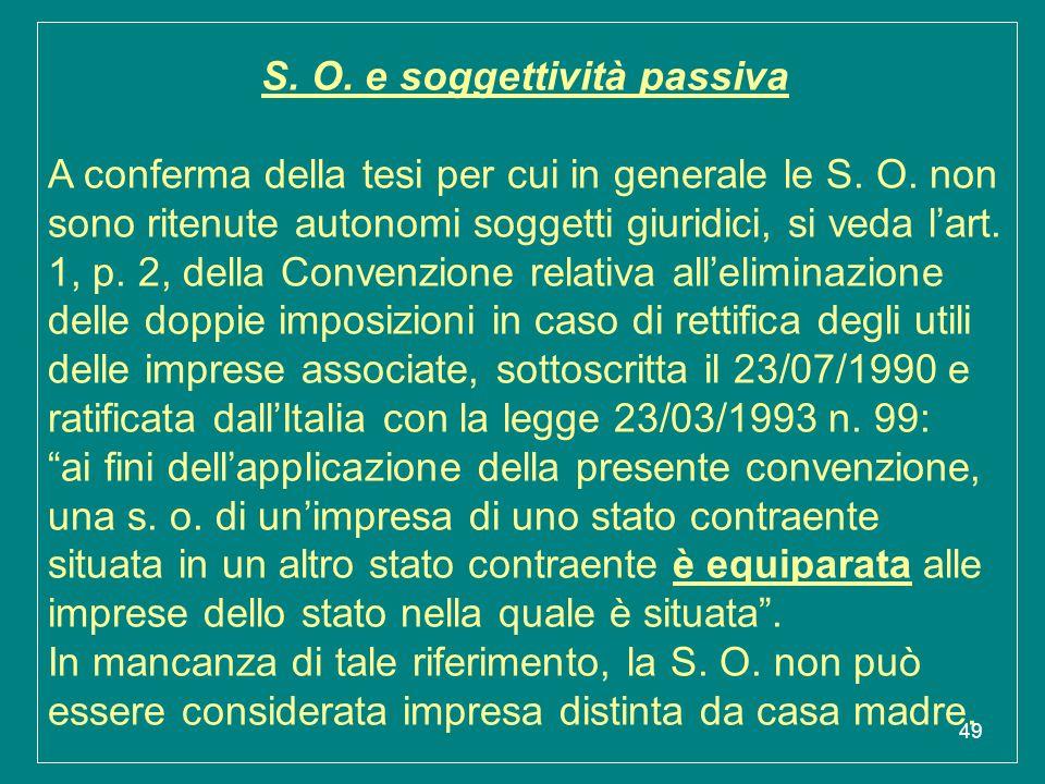 49 S. O. e soggettività passiva A conferma della tesi per cui in generale le S. O. non sono ritenute autonomi soggetti giuridici, si veda l'art. 1, p.