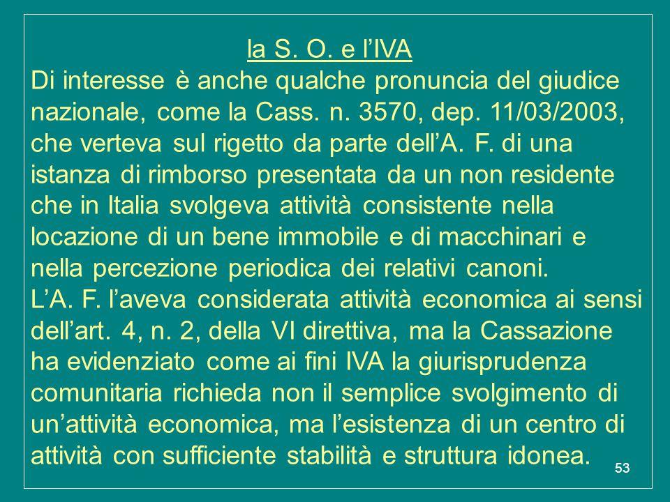 53 la S. O. e l'IVA Di interesse è anche qualche pronuncia del giudice nazionale, come la Cass. n. 3570, dep. 11/03/2003, che verteva sul rigetto da p