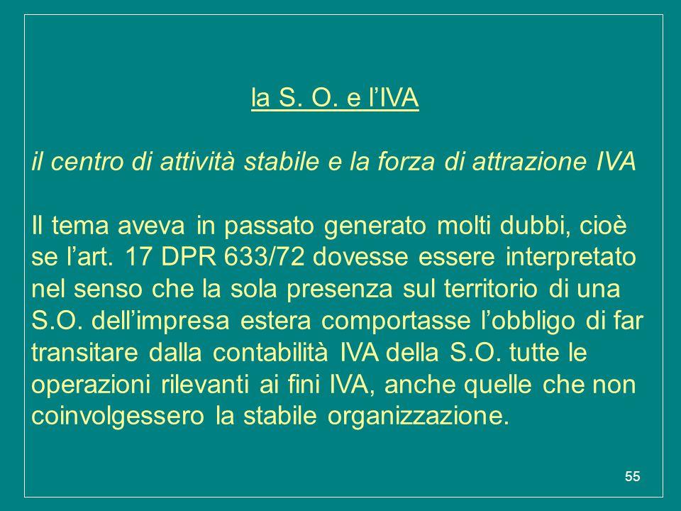 55 la S. O. e l'IVA il centro di attività stabile e la forza di attrazione IVA Il tema aveva in passato generato molti dubbi, cioè se l'art. 17 DPR 63