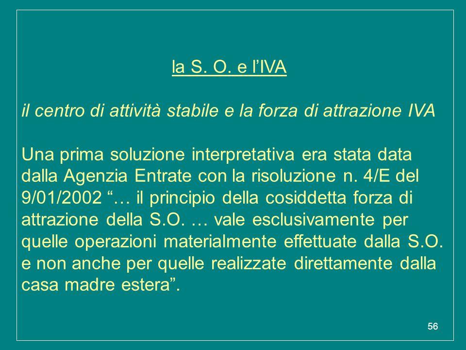 56 la S. O. e l'IVA il centro di attività stabile e la forza di attrazione IVA Una prima soluzione interpretativa era stata data dalla Agenzia Entrate