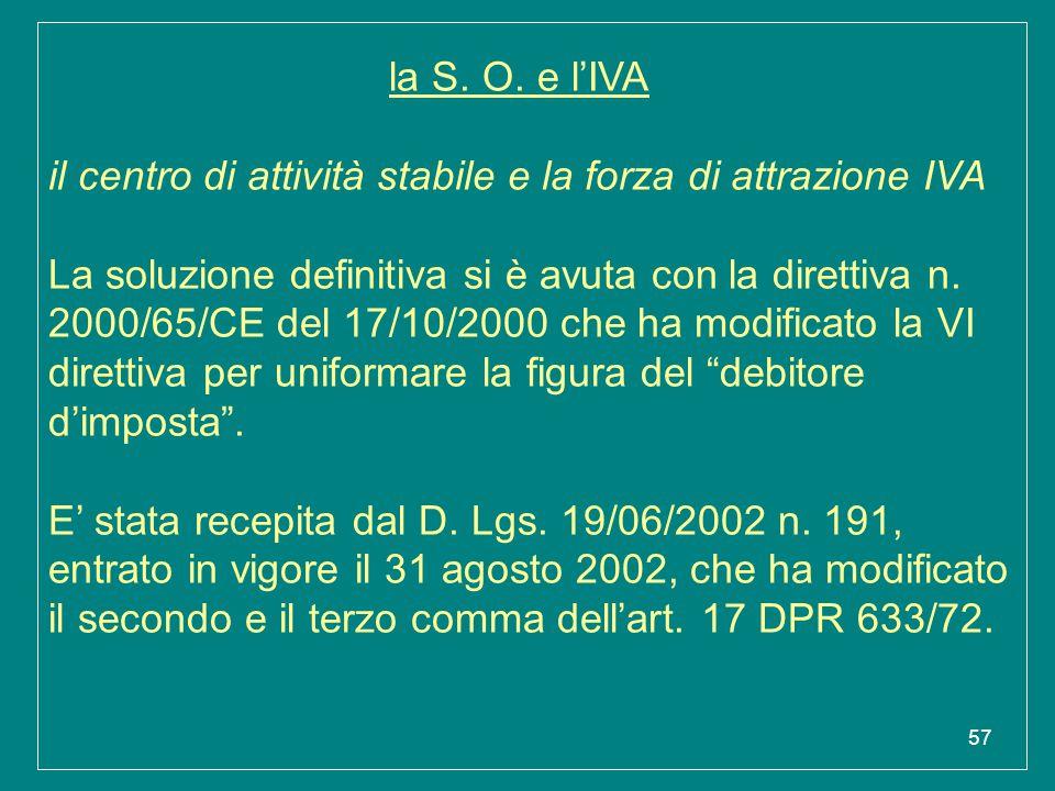 57 la S. O. e l'IVA il centro di attività stabile e la forza di attrazione IVA La soluzione definitiva si è avuta con la direttiva n. 2000/65/CE del 1