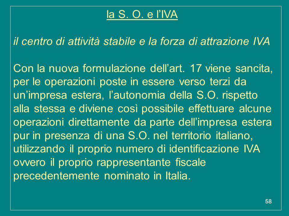 58 la S. O. e l'IVA il centro di attività stabile e la forza di attrazione IVA Con la nuova formulazione dell'art. 17 viene sancita, per le operazioni