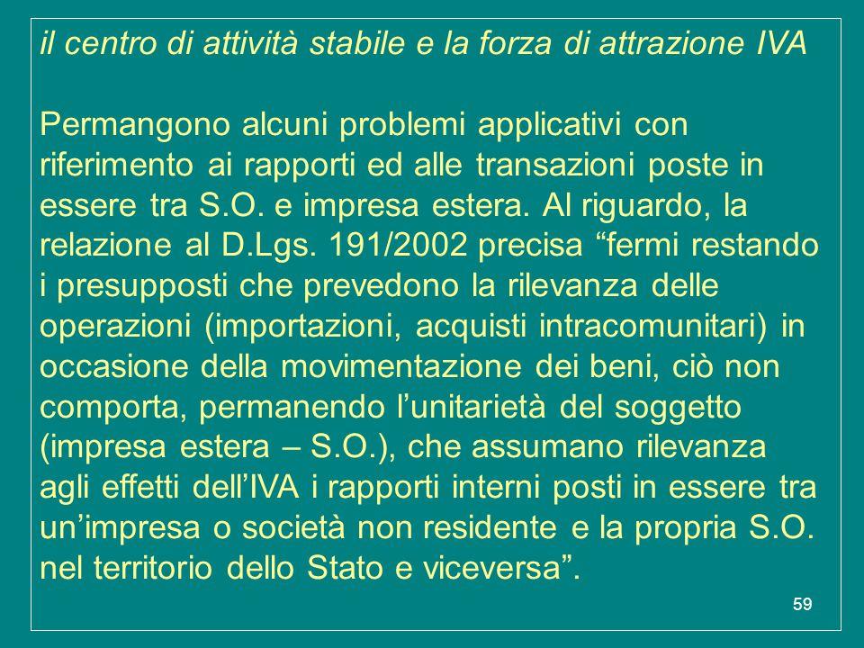 59 il centro di attività stabile e la forza di attrazione IVA Permangono alcuni problemi applicativi con riferimento ai rapporti ed alle transazioni p