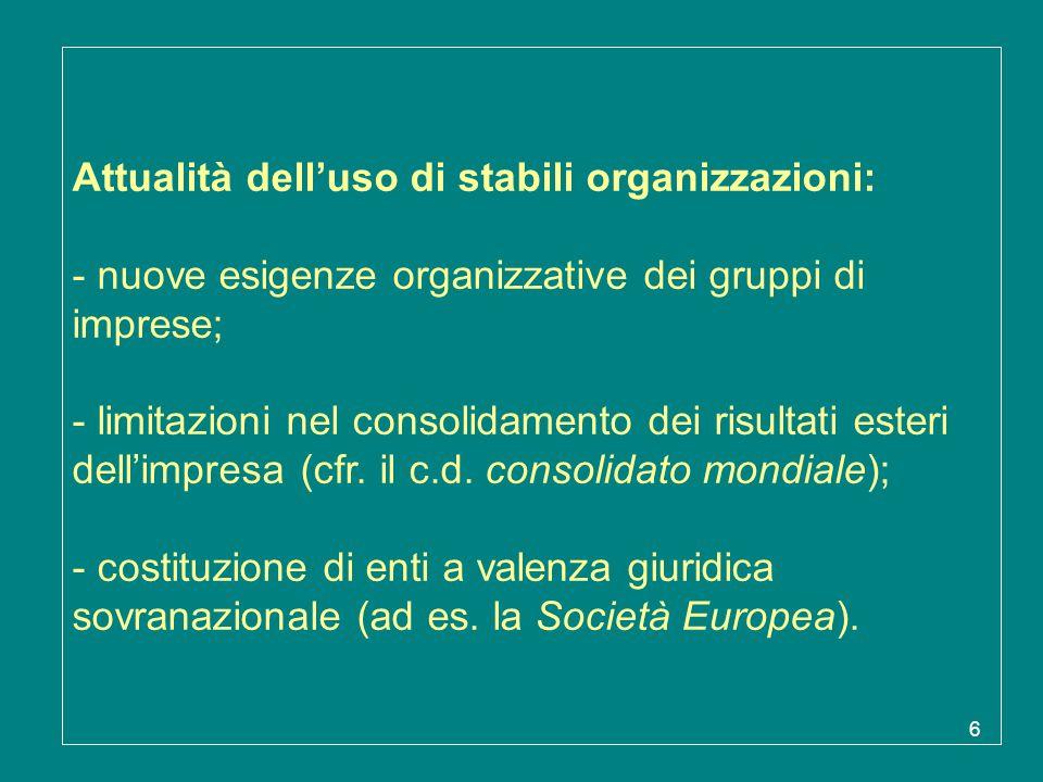 6 Attualità dell'uso di stabili organizzazioni: - nuove esigenze organizzative dei gruppi di imprese; - limitazioni nel consolidamento dei risultati e