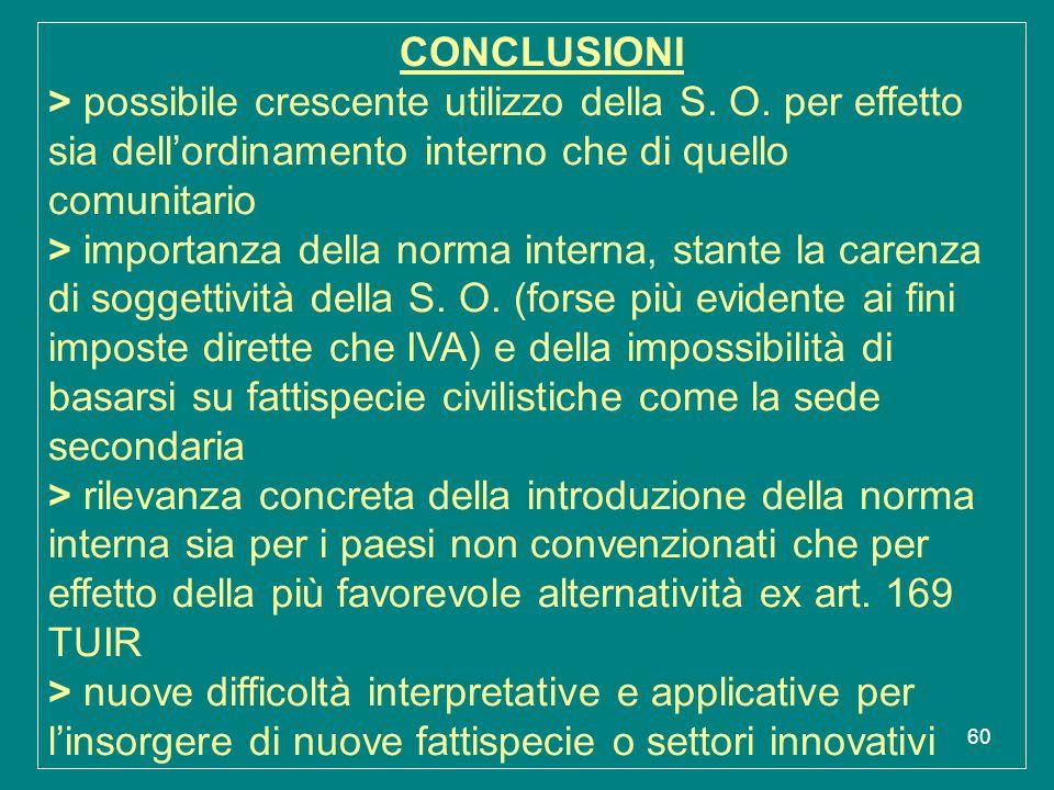 60 CONCLUSIONI > possibile crescente utilizzo della S. O. per effetto sia dell'ordinamento interno che di quello comunitario > importanza della norma