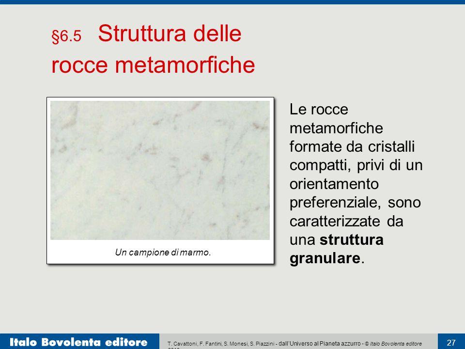 T. Cavattoni, F. Fantini, S. Monesi, S. Piazzini - dall'Universo al Pianeta azzurro - © Italo Bovolenta editore 2010 27 Le rocce metamorfiche formate