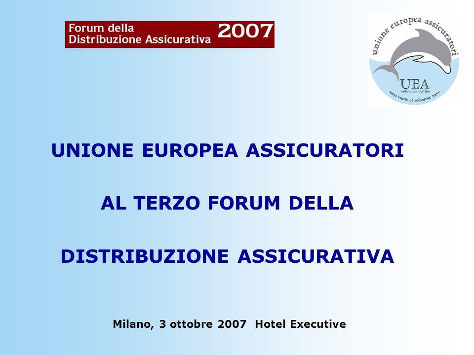 UNIONE EUROPEA ASSICURATORI AL TERZO FORUM DELLA DISTRIBUZIONE ASSICURATIVA Milano, 3 ottobre 2007 Hotel Executive