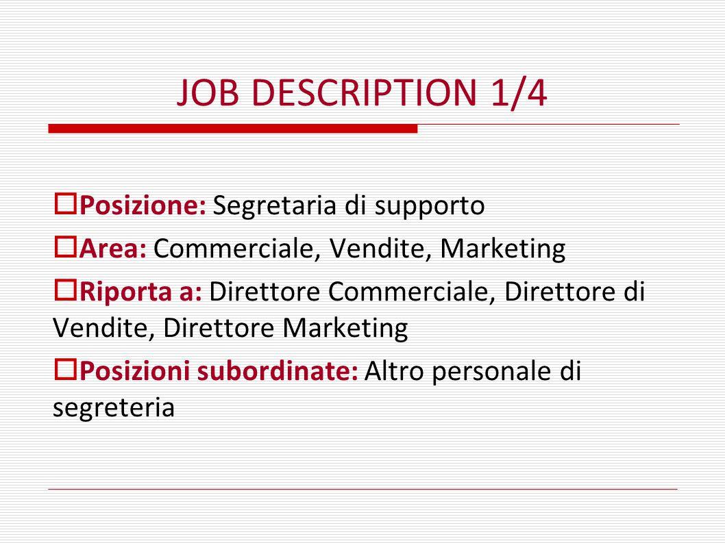 JOB DESCRIPTION 1/4  Posizione: Segretaria di supporto  Area: Commerciale, Vendite, Marketing  Riporta a: Direttore Commerciale, Direttore di Vendi