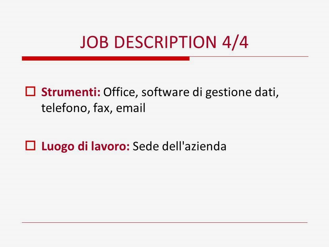 JOB DESCRIPTION 4/4  Strumenti: Office, software di gestione dati, telefono, fax, email  Luogo di lavoro: Sede dell'azienda