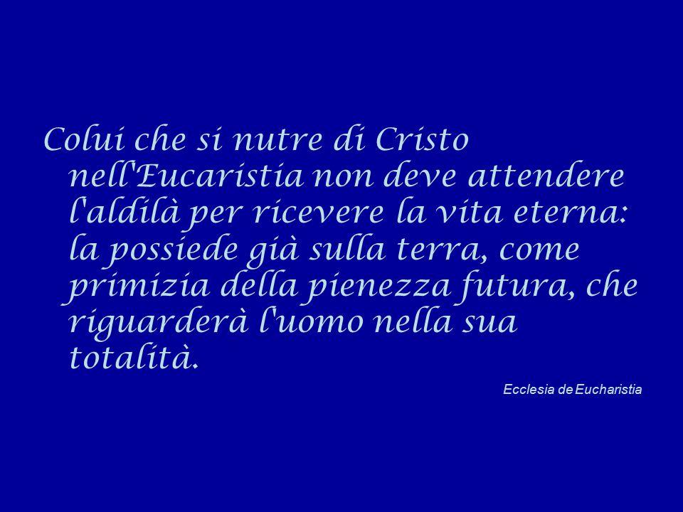 Colui che si nutre di Cristo nell'Eucaristia non deve attendere l'aldilà per ricevere la vita eterna: la possiede già sulla terra, come primizia della