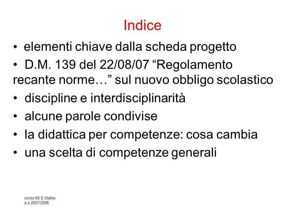 """corso IIS E.Mattei a.s.2007/2008 Indice elementi chiave dalla scheda progetto D.M. 139 del 22/08/07 """"Regolamento recante norme…"""" sul nuovo obbligo sco"""