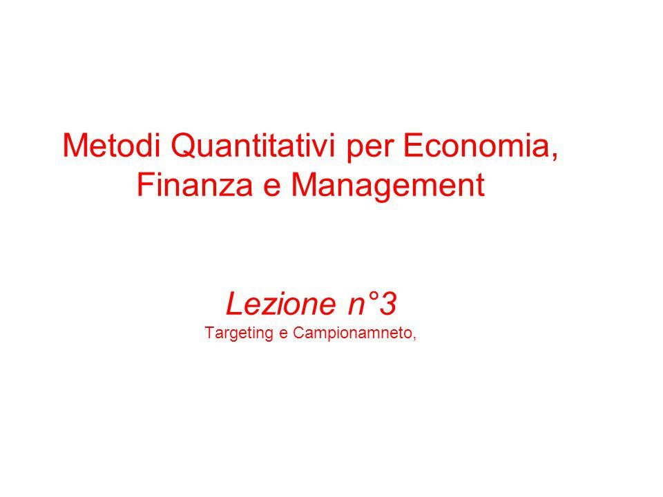 Metodi Quantitativi per Economia, Finanza e Management Lezione n°3 Targeting e Campionamneto,