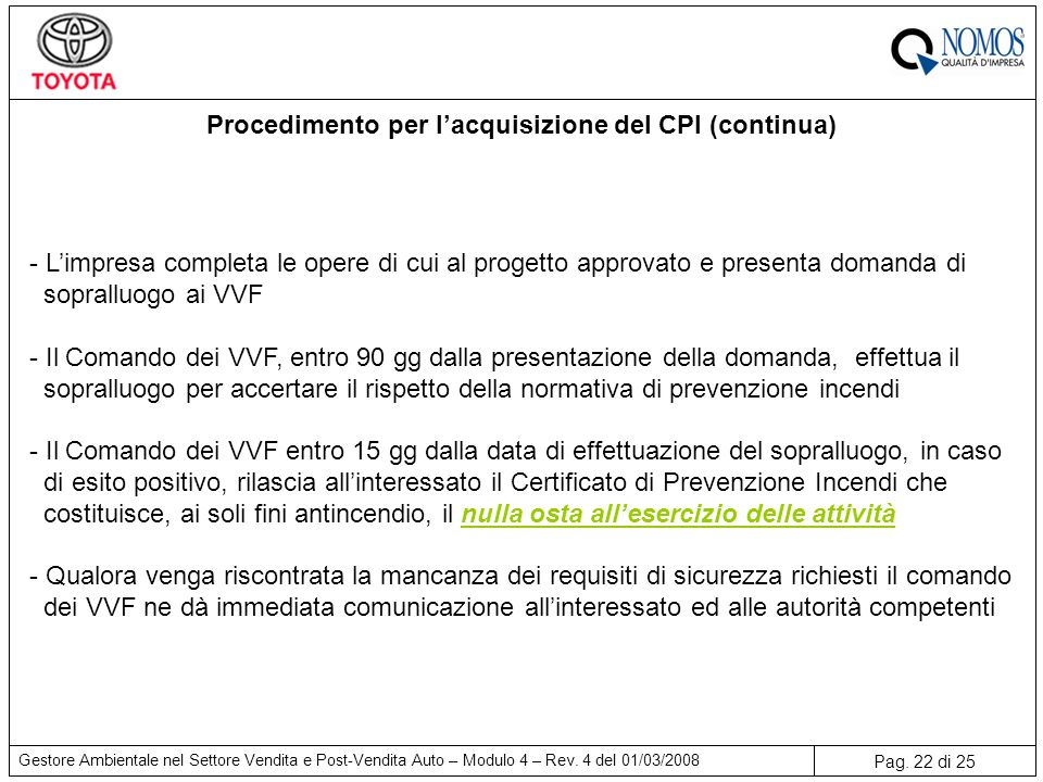 Pag. 22 di 25 Gestore Ambientale nel Settore Vendita e Post-Vendita Auto – Modulo 4 – Rev. 4 del 01/03/2008 Procedimento per l'acquisizione del CPI (c