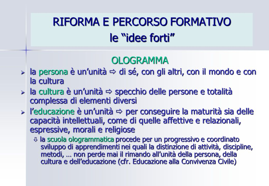 """RIFORMA E PERCORSO FORMATIVO le """"idee forti"""" OLOGRAMMA  la persona è un'unità  di sé, con gli altri, con il mondo e con la cultura  la cultura è un"""