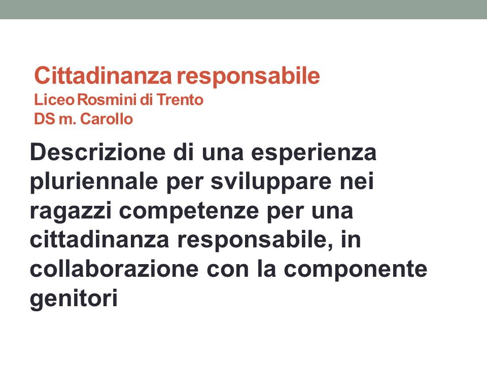 Cittadinanza responsabile Liceo Rosmini di Trento DS m. Carollo Descrizione di una esperienza pluriennale per sviluppare nei ragazzi competenze per un