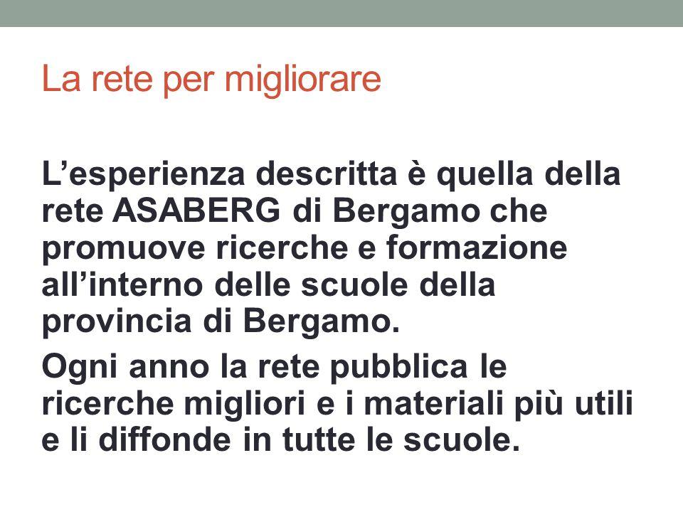 La rete per migliorare L'esperienza descritta è quella della rete ASABERG di Bergamo che promuove ricerche e formazione all'interno delle scuole della