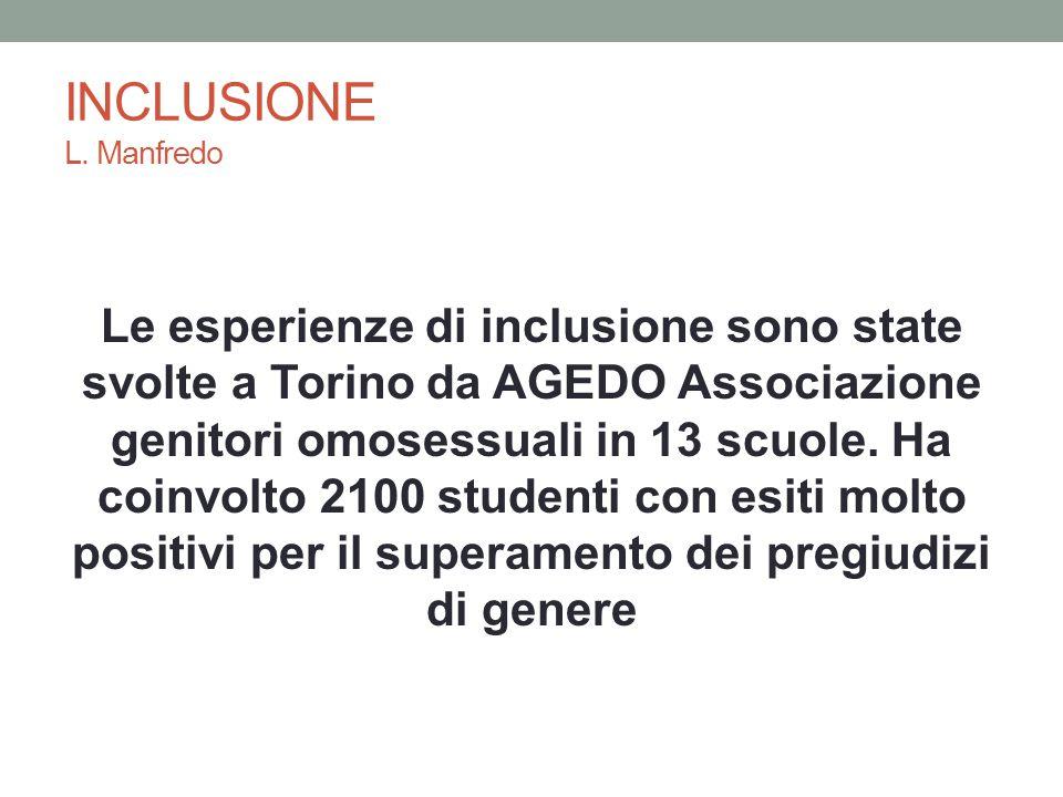 INCLUSIONE L. Manfredo Le esperienze di inclusione sono state svolte a Torino da AGEDO Associazione genitori omosessuali in 13 scuole. Ha coinvolto 21