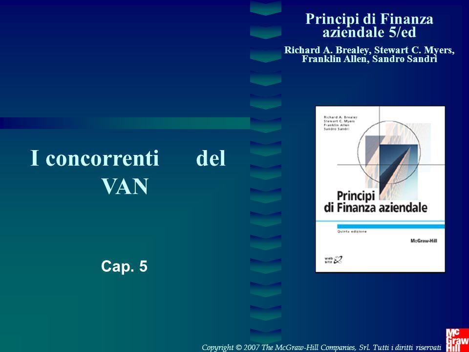 Principi di Finanza aziendale 5/ed Richard A. Brealey, Stewart C. Myers, Franklin Allen, Sandro Sandri I concorrenti del VAN Copyright © 2007 The McGr