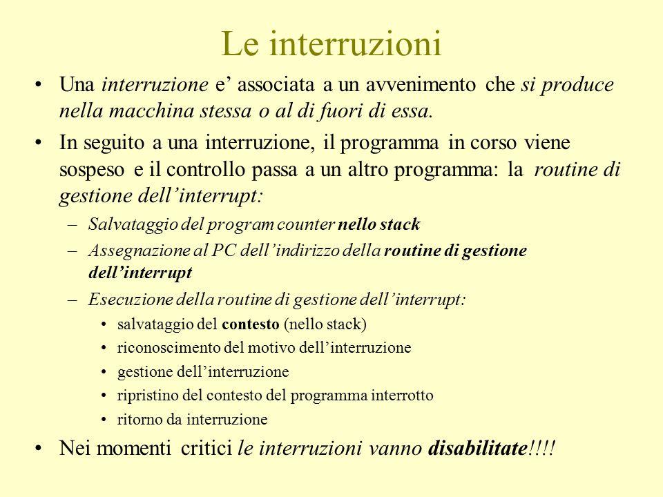 Le interruzioni Una interruzione e' associata a un avvenimento che si produce nella macchina stessa o al di fuori di essa. In seguito a una interruzio