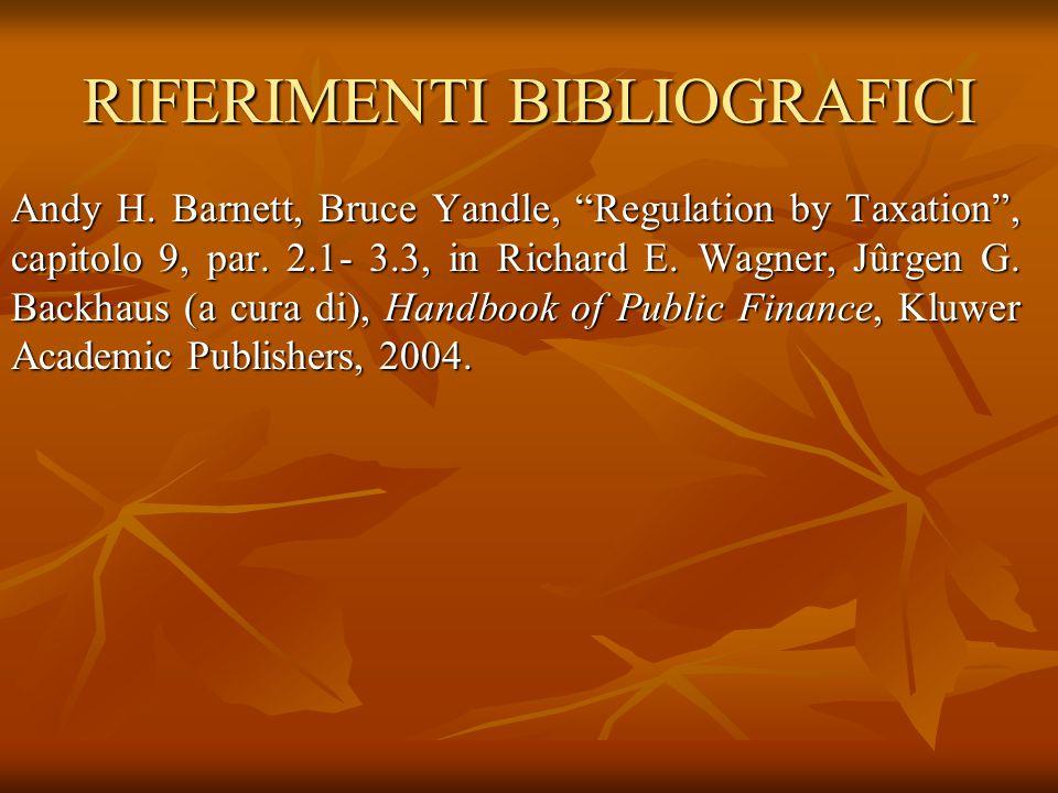 RIFERIMENTI BIBLIOGRAFICI Andy H.Barnett, Bruce Yandle, Regulation by Taxation , capitolo 9, par.