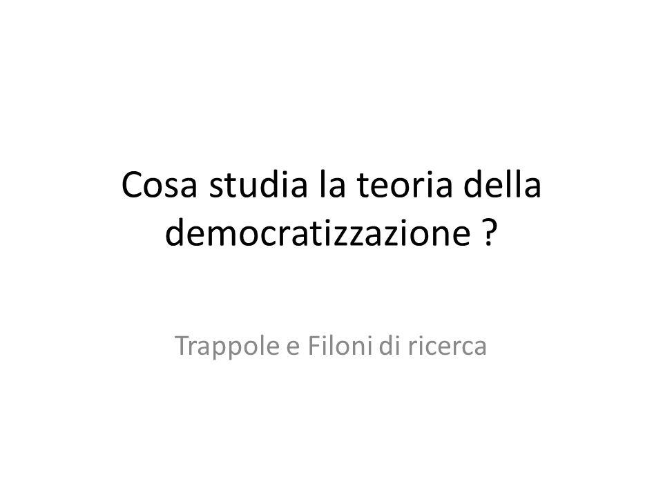 Cosa studia la teoria della democratizzazione ? Trappole e Filoni di ricerca