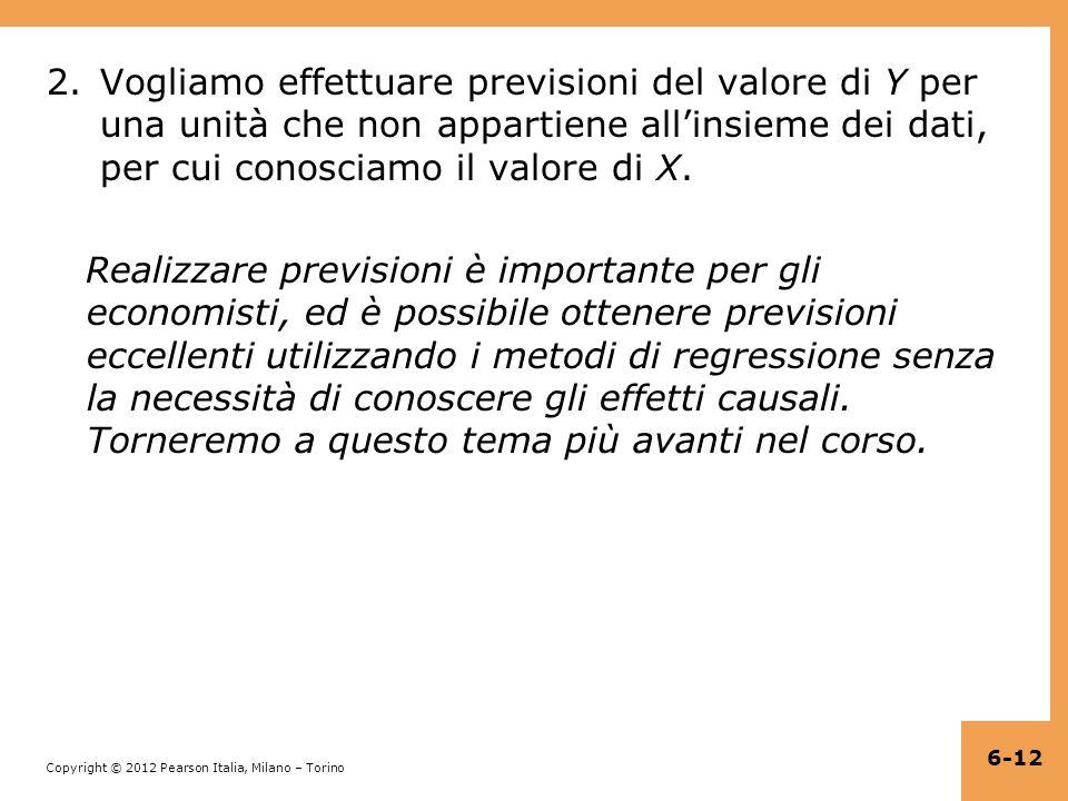 Copyright © 2012 Pearson Italia, Milano – Torino 2.Vogliamo effettuare previsioni del valore di Y per una unità che non appartiene all'insieme dei dati, per cui conosciamo il valore di X.