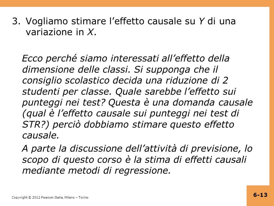 Copyright © 2012 Pearson Italia, Milano – Torino 3.Vogliamo stimare l'effetto causale su Y di una variazione in X.