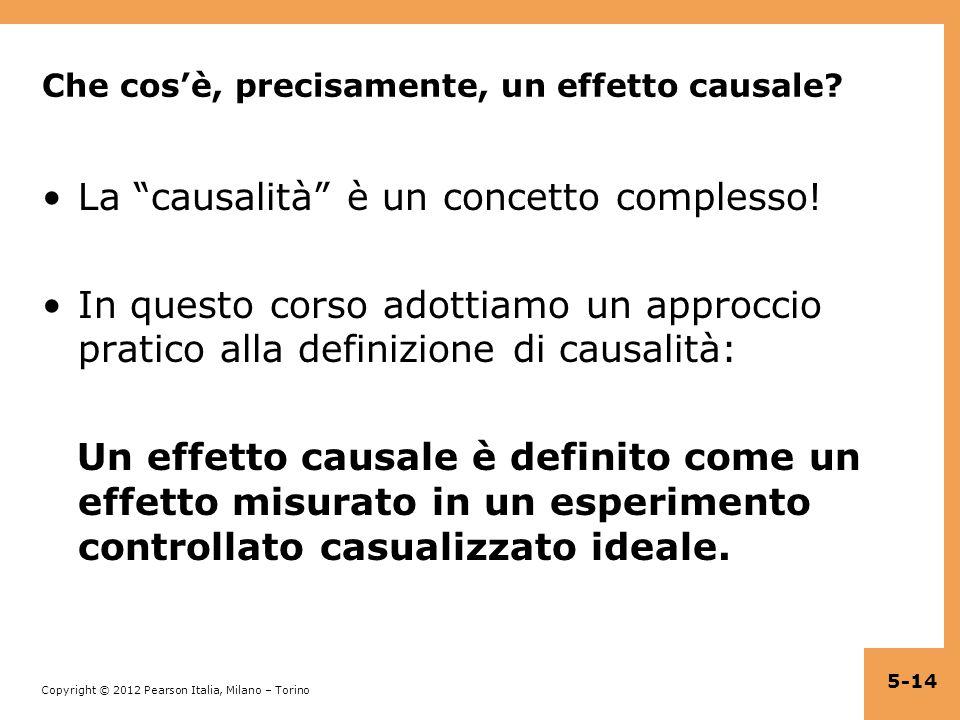 Copyright © 2012 Pearson Italia, Milano – Torino Che cos'è, precisamente, un effetto causale.