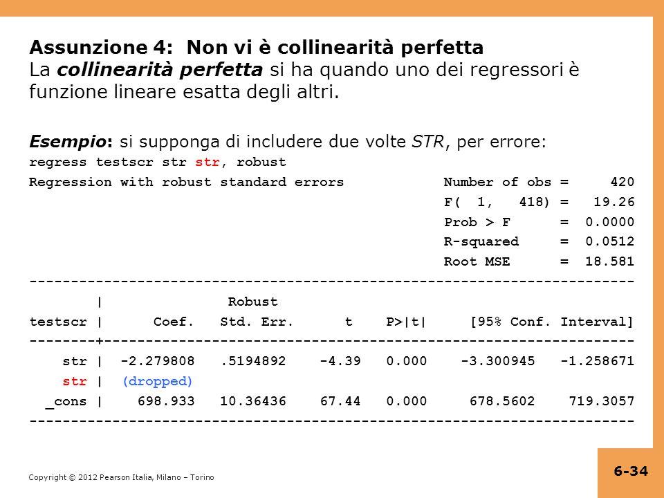 Copyright © 2012 Pearson Italia, Milano – Torino Assunzione 4: Non vi è collinearità perfetta La collinearità perfetta si ha quando uno dei regressori è funzione lineare esatta degli altri.