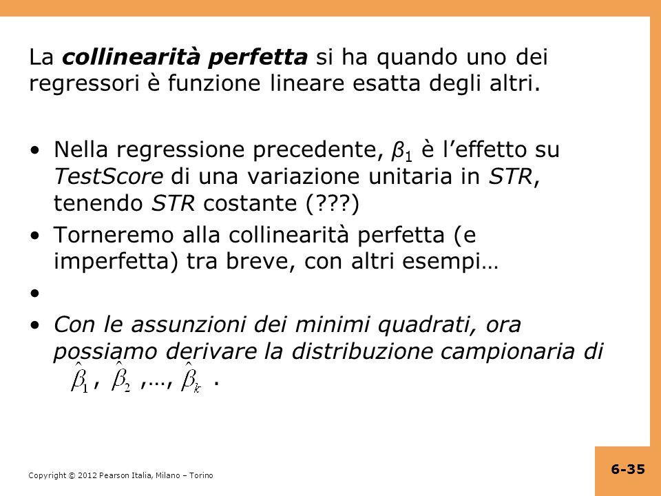 Copyright © 2012 Pearson Italia, Milano – Torino La collinearità perfetta si ha quando uno dei regressori è funzione lineare esatta degli altri.