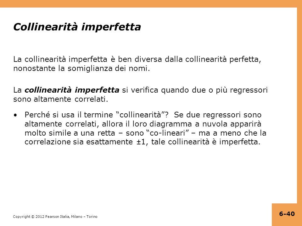 Copyright © 2012 Pearson Italia, Milano – Torino Collinearità imperfetta La collinearità imperfetta è ben diversa dalla collinearità perfetta, nonostante la somiglianza dei nomi.
