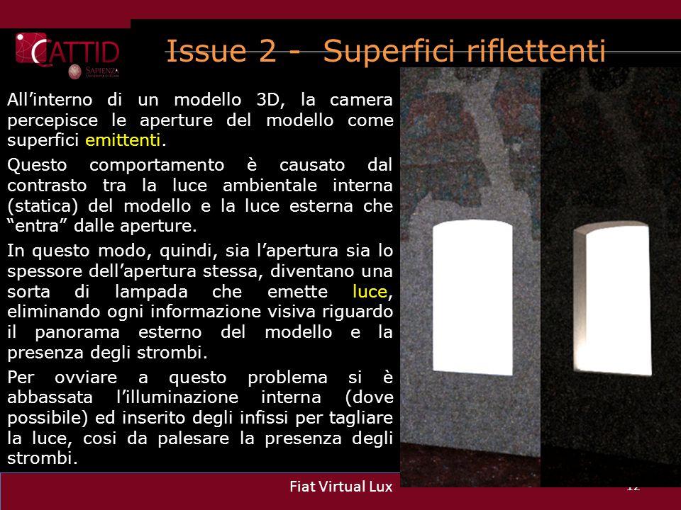Issue 2 - Superfici riflettenti 12 Fiat Virtual Lux All'interno di un modello 3D, la camera percepisce le aperture del modello come superfici emittent