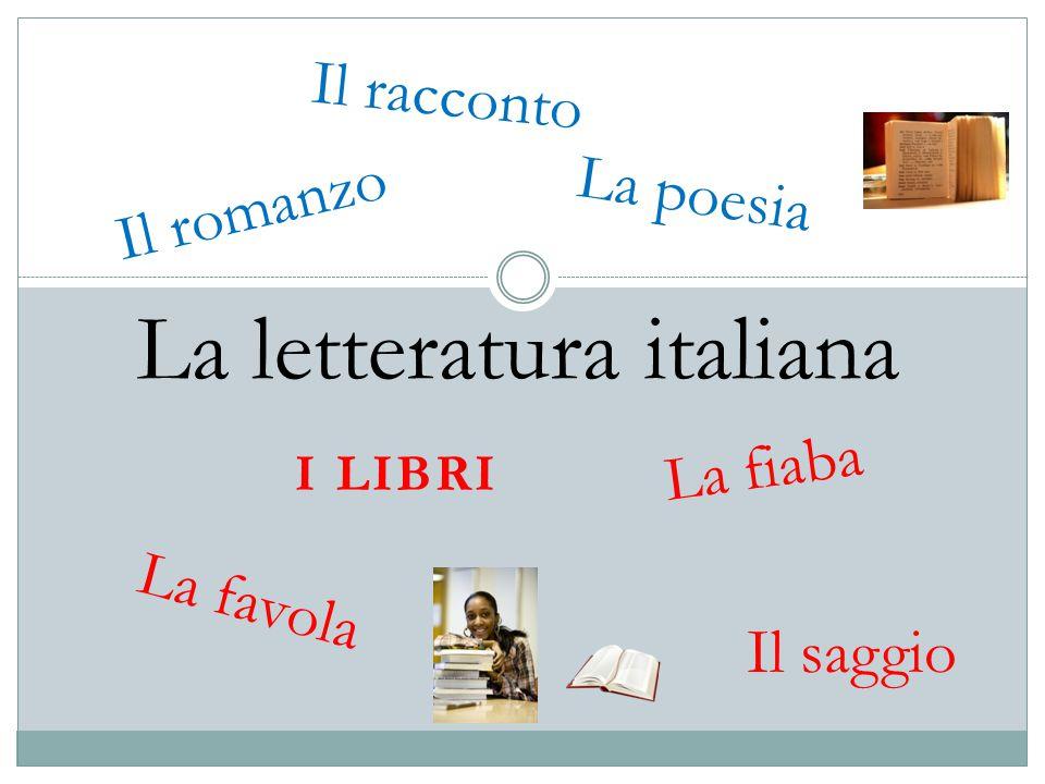 I LIBRI La letteratura italiana Il romanzo Il racconto La poesia La favola La fiaba Il saggio