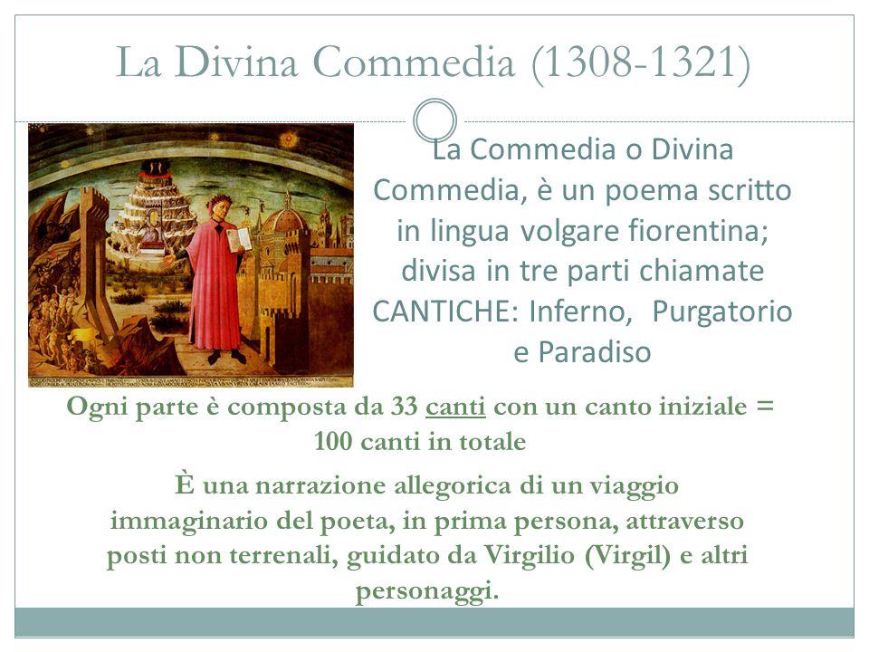 La Divina Commedia (1308-1321) La Commedia o Divina Commedia, è un poema scritto in lingua volgare fiorentina; divisa in tre parti chiamate CANTICHE: