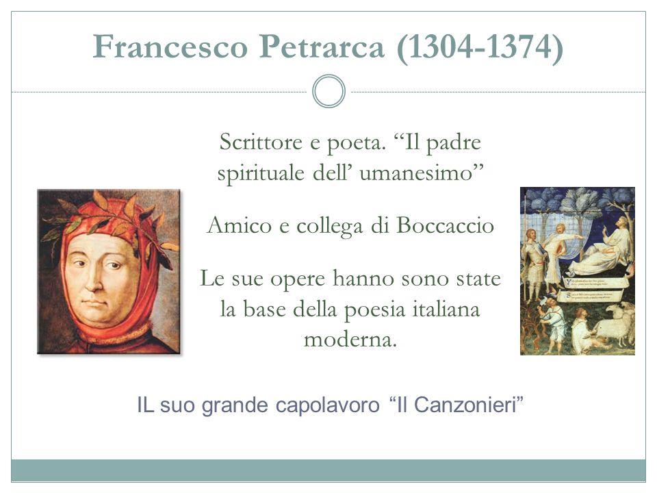 """Francesco Petrarca (1304-1374) Scrittore e poeta. """"Il padre spirituale dell' umanesimo"""" Amico e collega di Boccaccio Le sue opere hanno sono state la"""
