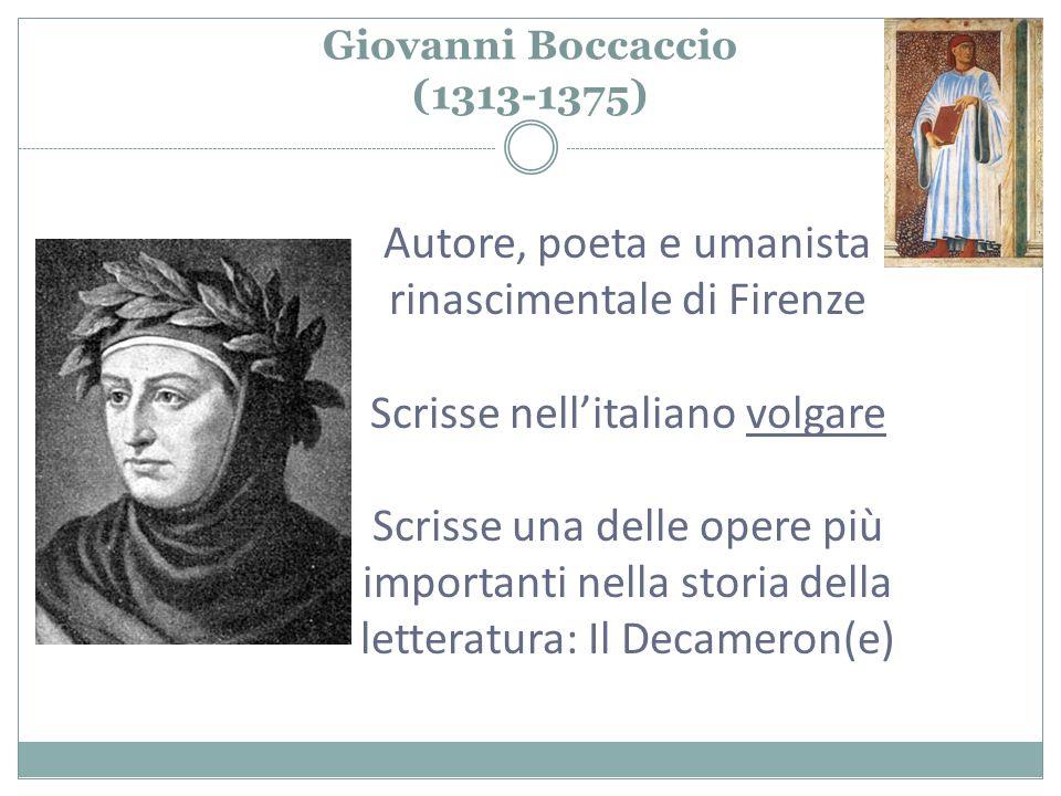 Giovanni Boccaccio (1313-1375) Autore, poeta e umanista rinascimentale di Firenze Scrisse nell'italiano volgare Scrisse una delle opere più importanti