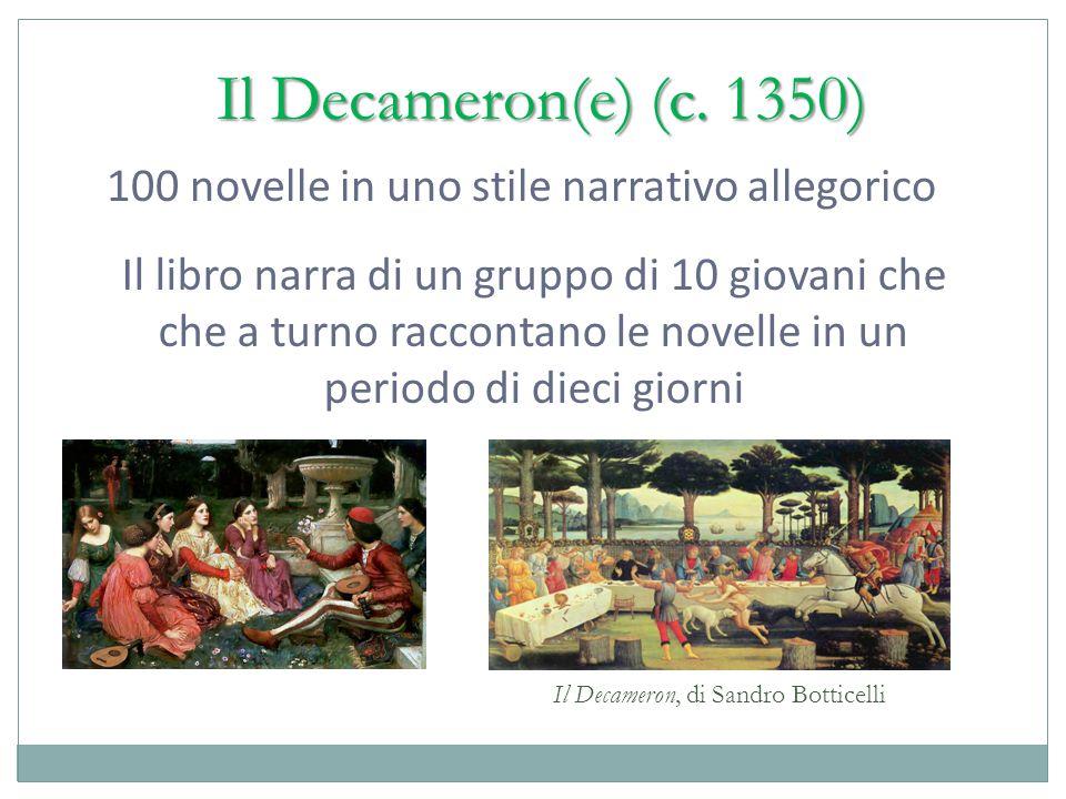 Il Decameron(e) (c. 1350) 100 novelle in uno stile narrativo allegorico 0 Il libro narra di un gruppo di 10 giovani che che a turno raccontano le nove