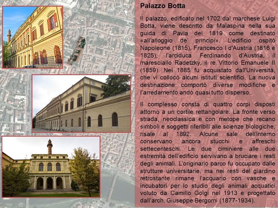 Palazzo Botta Il palazzo, edificato nel 1702 dal marchese Luigi Botta, viene descritto da Malaspina nella sua guida di Pavia del 1819 come destinato «