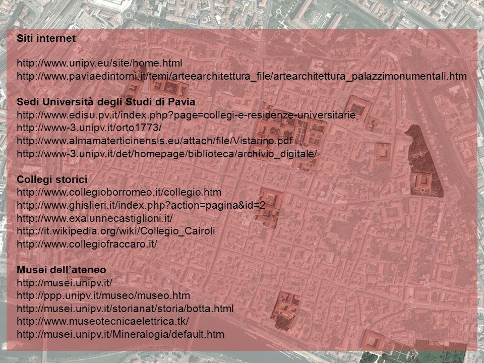 Siti internet http://www.unipv.eu/site/home.html http://www.paviaedintorni.it/temi/arteearchitettura_file/artearchitettura_palazzimonumentali.htm Sedi