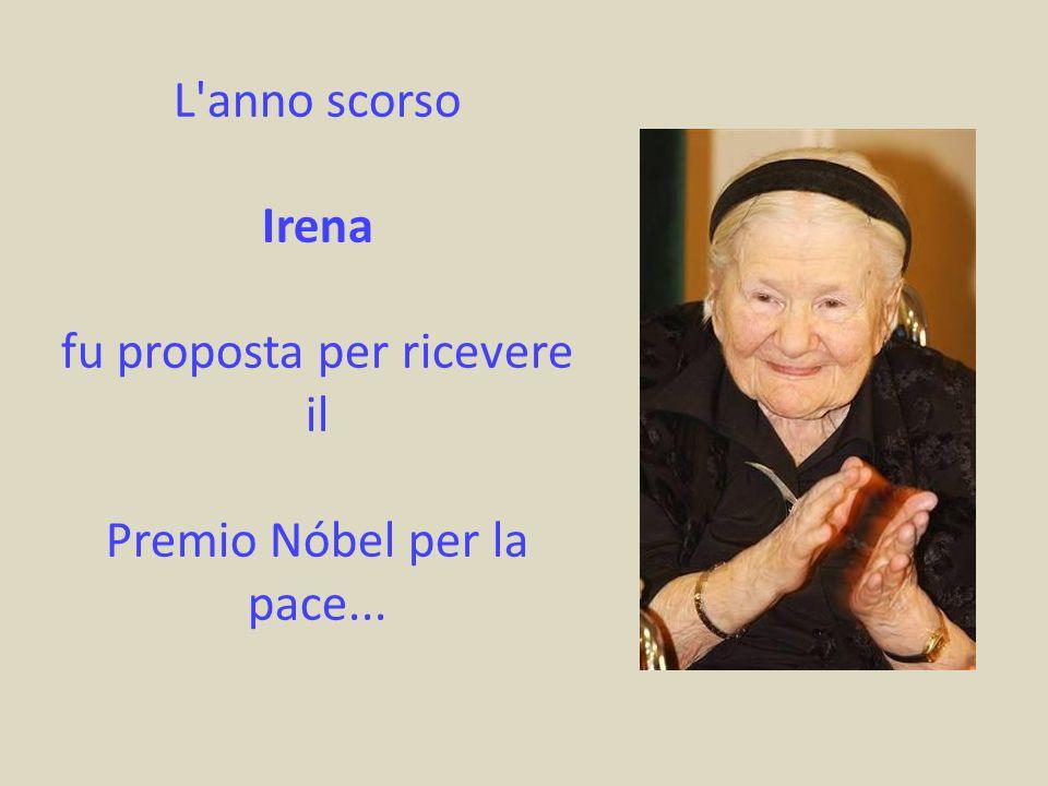 L'anno scorso Irena fu proposta per ricevere il Premio Nóbel per la pace...