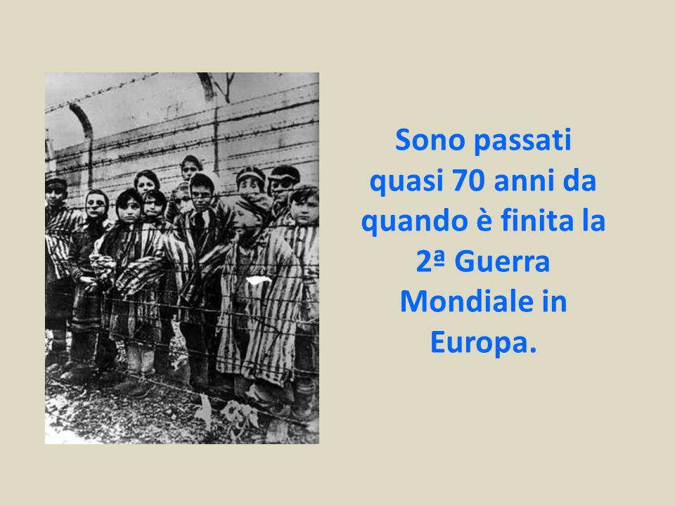 Sono passati quasi 70 anni da quando è finita la 2ª Guerra Mondiale in Europa.