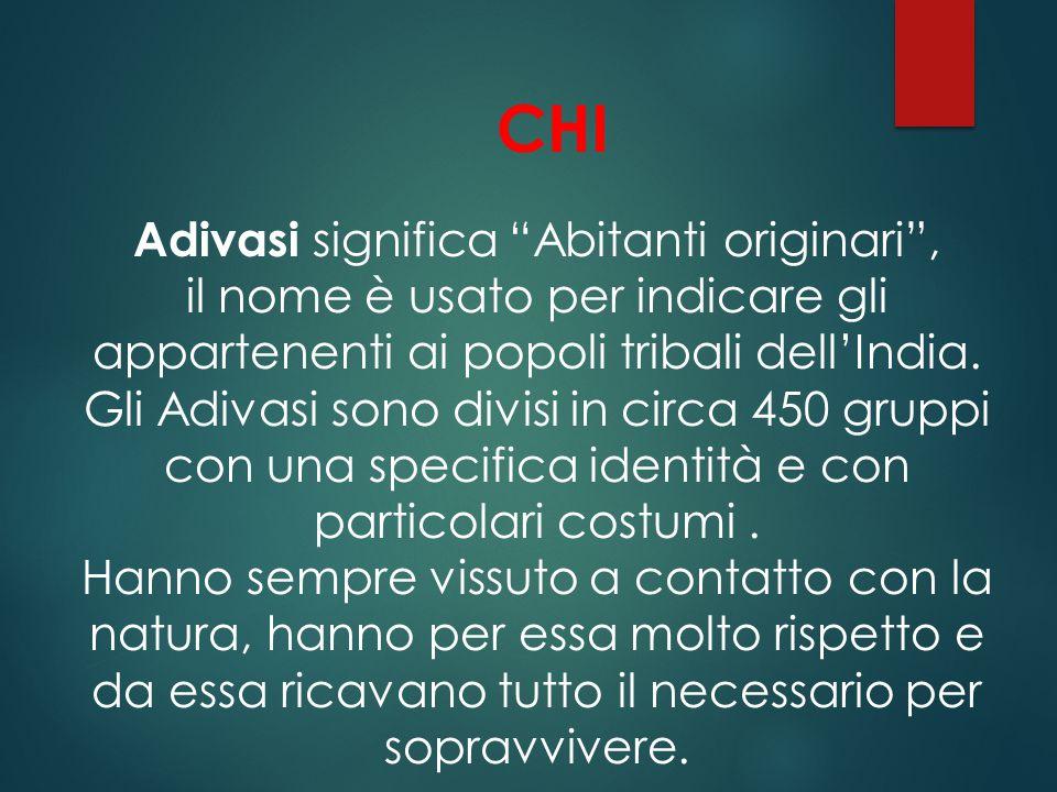 CHI Adivasi significa Abitanti originari , il nome è usato per indicare gli appartenenti ai popoli tribali dell'India.