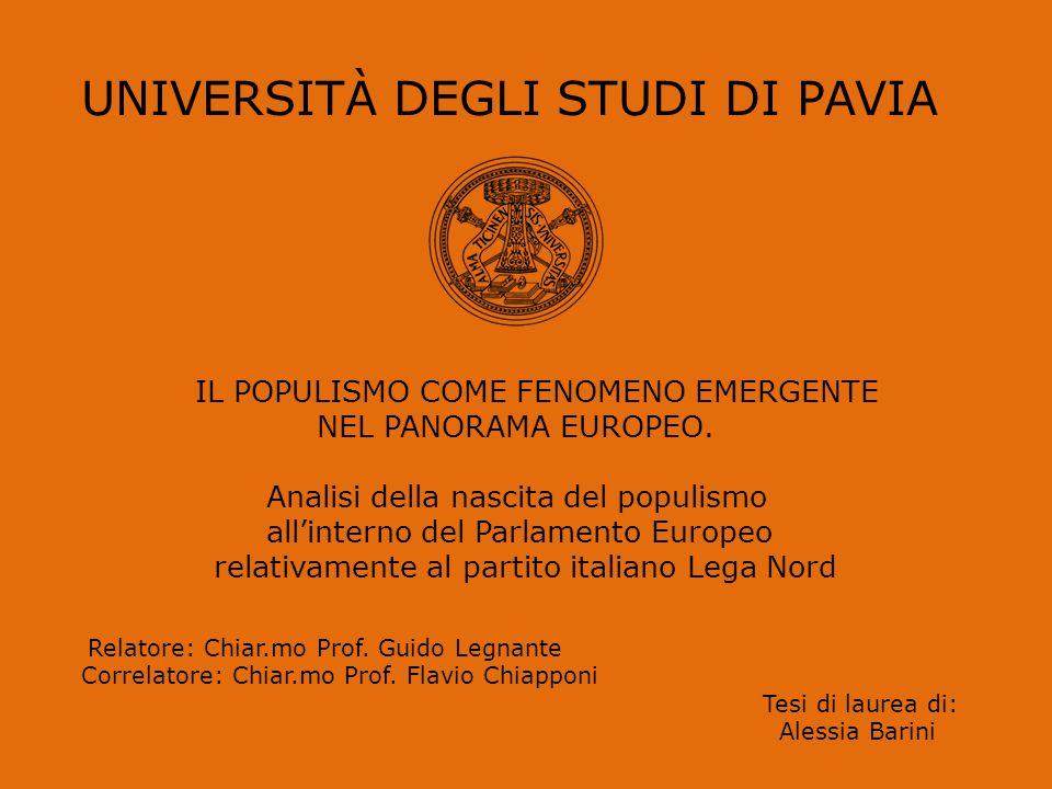 UNIVERSITÀ DEGLI STUDI DI PAVIA IL POPULISMO COME FENOMENO EMERGENTE NEL PANORAMA EUROPEO. Analisi della nascita del populismo all'interno del Parlame